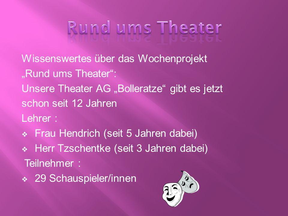"""Wissenswertes über das Wochenprojekt """"Rund ums Theater"""": Unsere Theater AG """"Bolleratze"""" gibt es jetzt schon seit 12 Jahren Lehrer :  Frau Hendrich (s"""