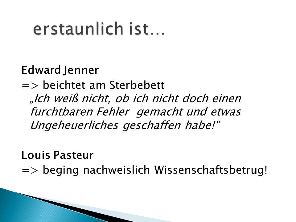 """Edward Jenner => beichtet am Sterbebett """"Ich weiß nicht, ob ich nicht doch einen furchtbaren Fehler gemacht und etwas Ungeheuerliches geschaffen habe!"""