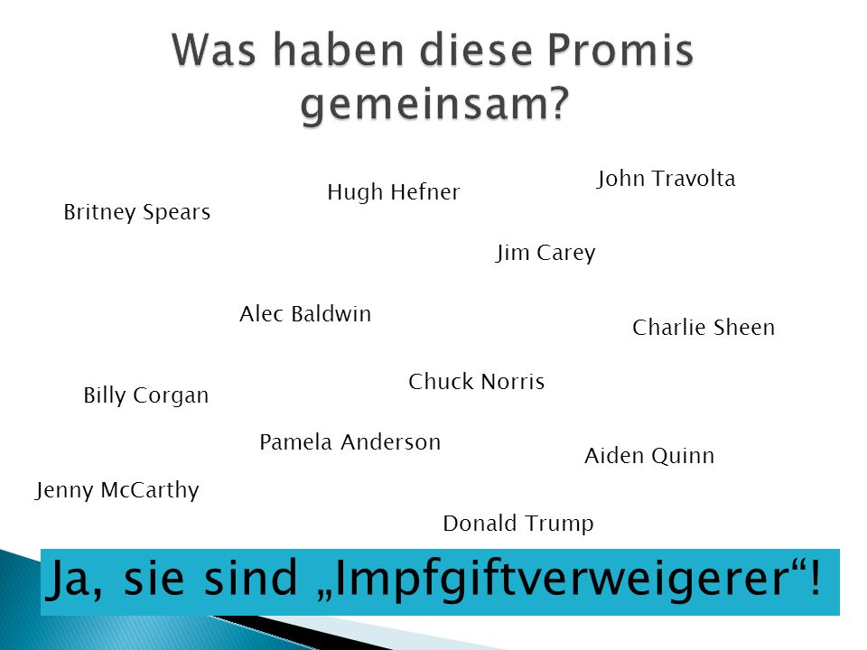 "Jim Carey Chuck Norris John Travolta Hugh Hefner Britney Spears Charlie Sheen Billy Corgan Aiden Quinn Pamela Anderson Alec Baldwin Jenny McCarthy Donald Trump Ja, sie sind ""Impfgiftverweigerer !"