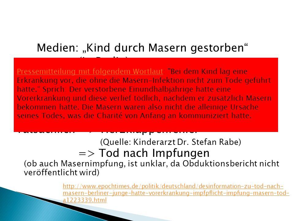 """Medien: """"Kind durch Masern gestorben"""" (in Berlin) Bericht der Mutter: Tatsächlich => Herzklappenfehler (Quelle: Kinderarzt Dr. Stefan Rabe) => Tod nac"""