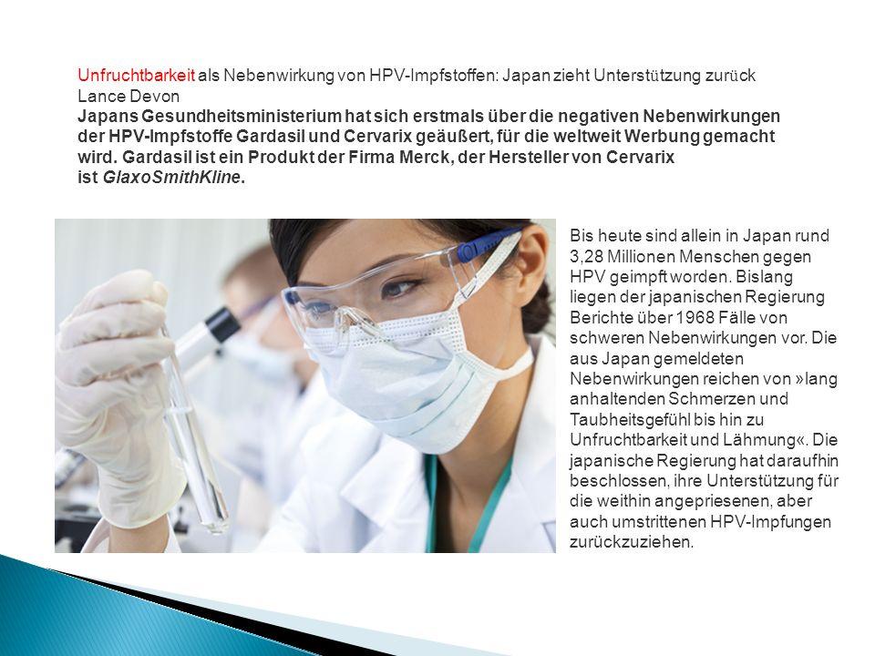 Unfruchtbarkeit als Nebenwirkung von HPV-Impfstoffen: Japan zieht Unterst ü tzung zur ü ck Lance Devon Japans Gesundheitsministerium hat sich erstmals