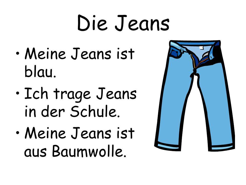 Die Jeans Meine Jeans ist blau. Ich trage Jeans in der Schule. Meine Jeans ist aus Baumwolle.