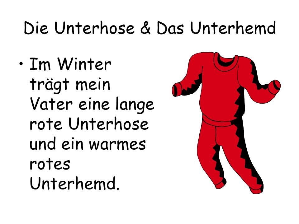 Die Unterhose & Das Unterhemd Im Winter trägt mein Vater eine lange rote Unterhose und ein warmes rotes Unterhemd.
