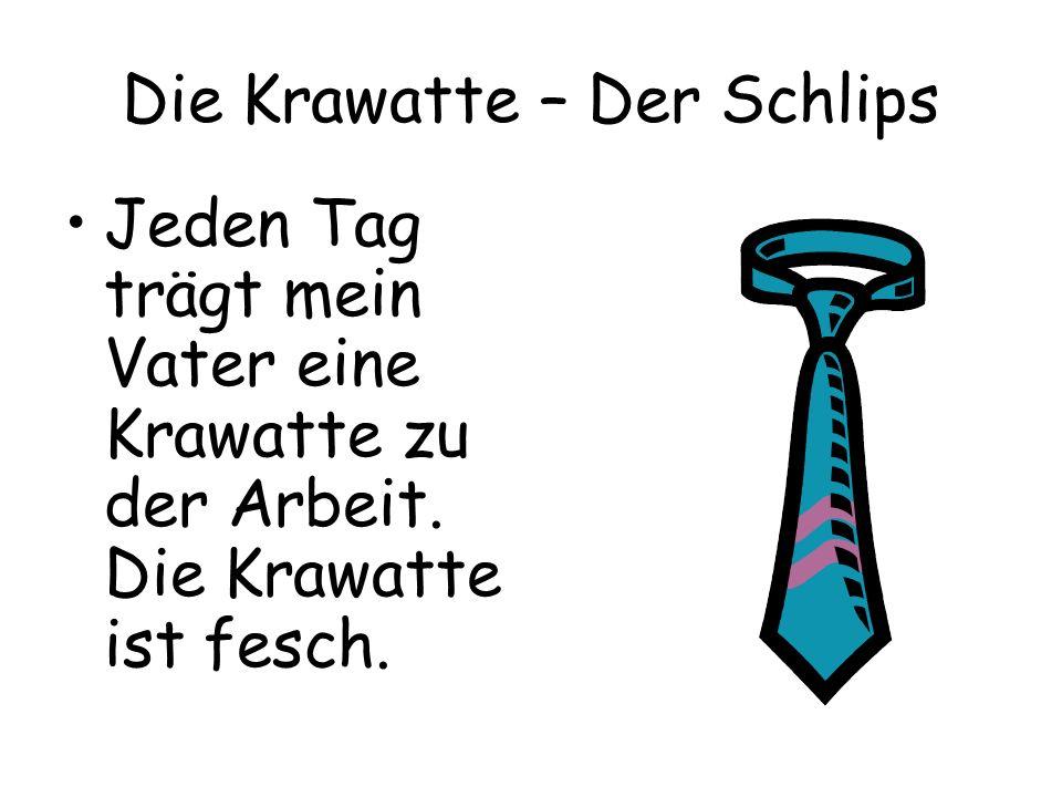 Die Krawatte – Der Schlips Jeden Tag trägt mein Vater eine Krawatte zu der Arbeit. Die Krawatte ist fesch.