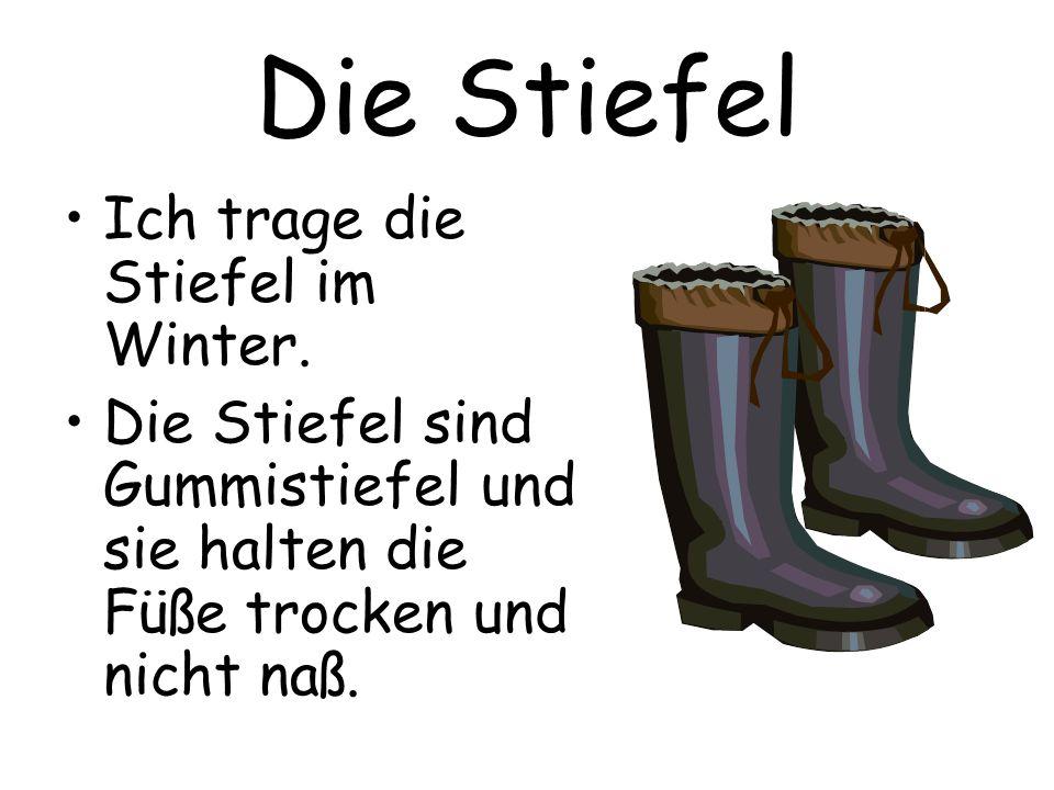 Die Stiefel Ich trage die Stiefel im Winter. Die Stiefel sind Gummistiefel und sie halten die Füße trocken und nicht naß.