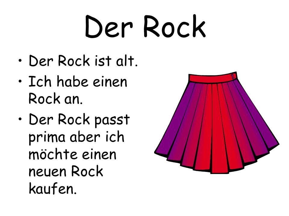 Der Rock Der Rock ist alt.Ich habe einen Rock an.
