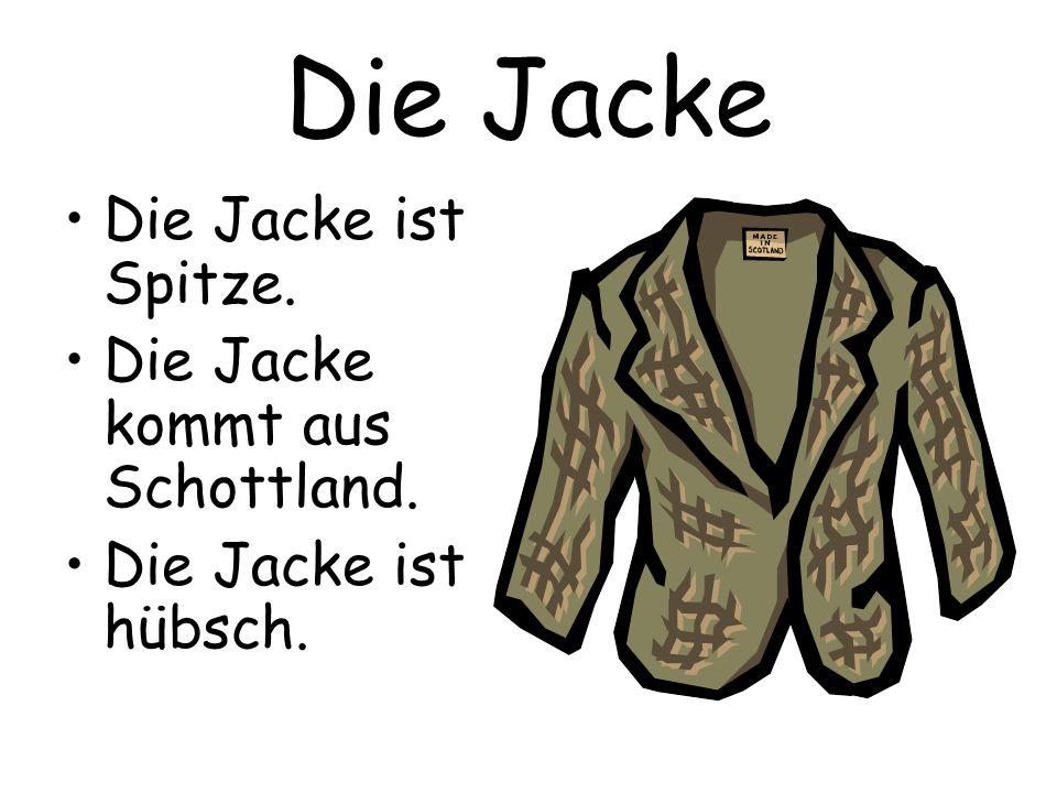 Die Jacke Die Jacke ist Spitze. Die Jacke kommt aus Schottland. Die Jacke ist hübsch.