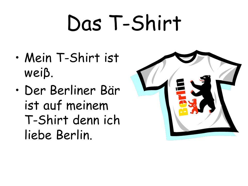 Das T-Shirt Mein T-Shirt ist weiβ. Der Berliner Bär ist auf meinem T-Shirt denn ich liebe Berlin.