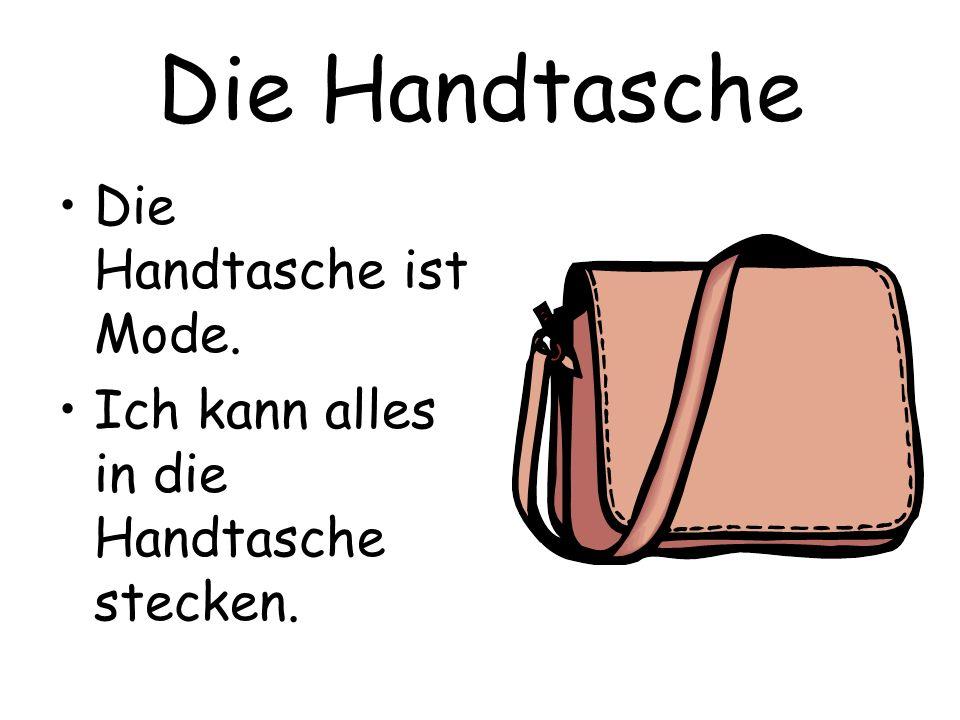 Die Handtasche Die Handtasche ist Mode. Ich kann alles in die Handtasche stecken.