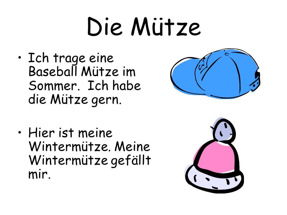 Die Mütze Ich trage eine Baseball Mütze im Sommer. Ich habe die Mütze gern. Hier ist meine Wintermütze. Meine Wintermütze gefällt mir.