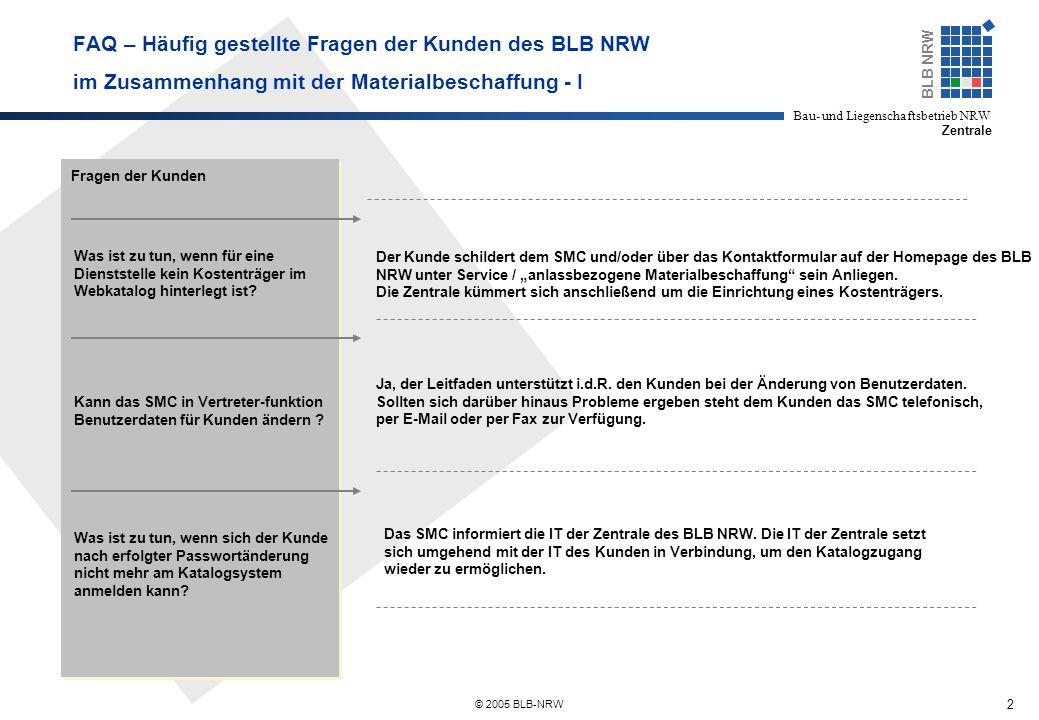 3 BLB NRW Bau- und Liegenschaftsbetrieb NRW Zentrale © 2005 BLB-NRW FAQ – Häufig gestellte Fragen der Kunden des BLB NRW im Zusammenhang mit der Materialbeschaffung - II Fragen der Kunden Was ist zu tun, wenn die bestellte Ware nicht fristgerecht eintrifft.