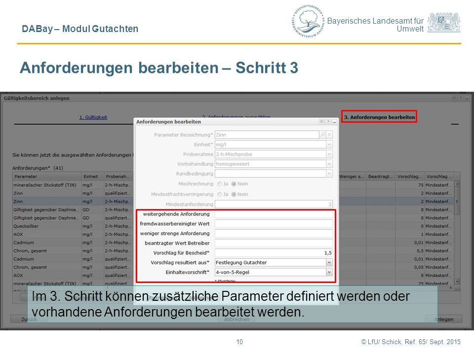 Bayerisches Landesamt für Umwelt © LfU/ Schick, Ref. 65/ Sept. 201510 DABay – Modul Gutachten Anforderungen bearbeiten – Schritt 3 Im 3. Schritt könne