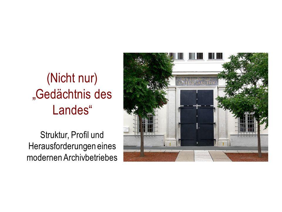 """(Nicht nur) """"Gedächtnis des Landes Struktur, Profil und Herausforderungen eines modernen Archivbetriebes"""