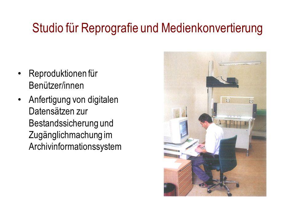 Studio für Reprografie und Medienkonvertierung Reproduktionen für Benützer/innen Anfertigung von digitalen Datensätzen zur Bestandssicherung und Zugänglichmachung im Archivinformationssystem