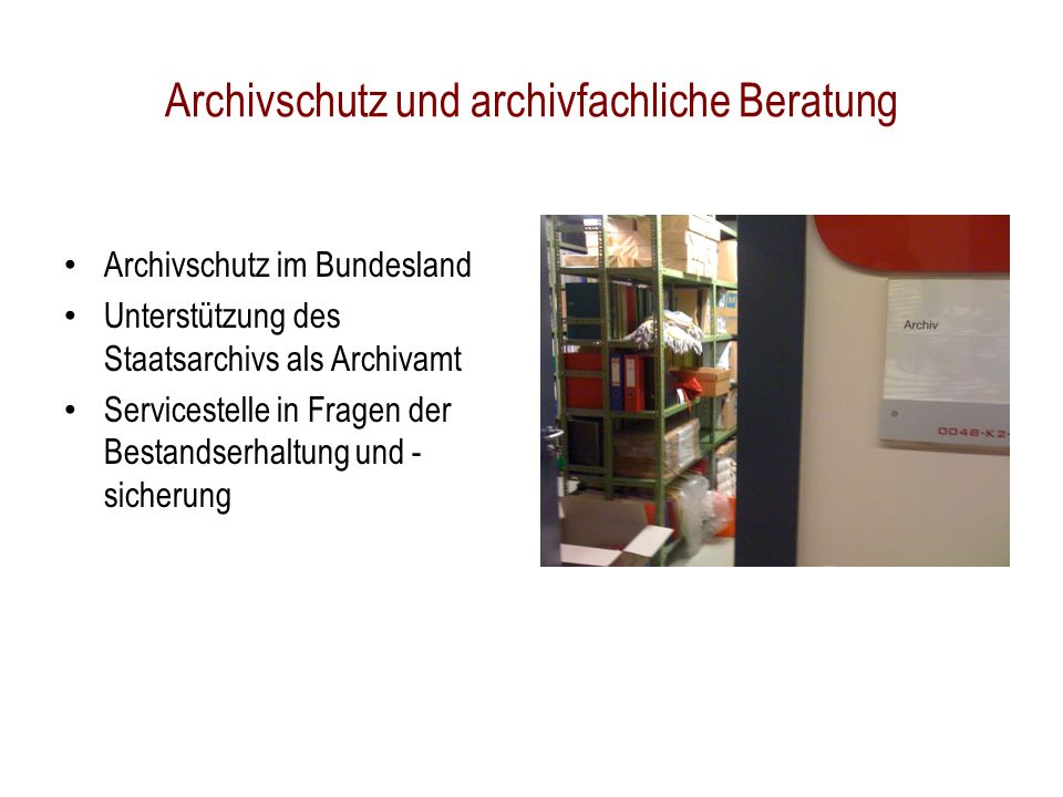 Archivschutz im Bundesland Unterstützung des Staatsarchivs als Archivamt Servicestelle in Fragen der Bestandserhaltung und - sicherung