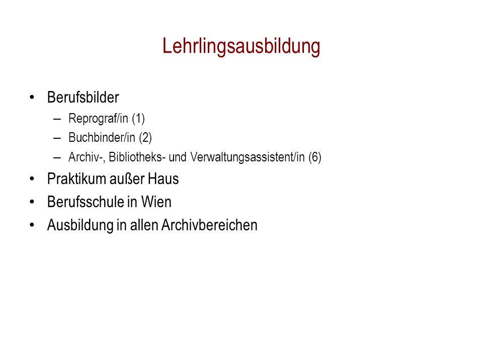 Lehrlingsausbildung Berufsbilder – Reprograf/in (1) – Buchbinder/in (2) – Archiv-, Bibliotheks- und Verwaltungsassistent/in (6) Praktikum außer Haus Berufsschule in Wien Ausbildung in allen Archivbereichen