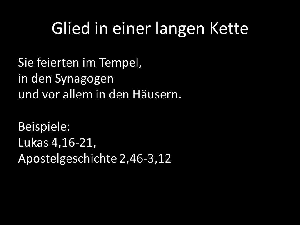 Glied in einer langen Kette Sie feierten im Tempel, in den Synagogen und vor allem in den Häusern.