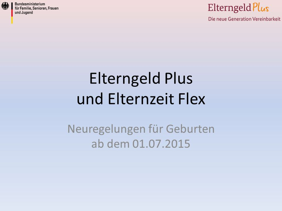 Elterngeld Plus und Elternzeit Flex Neuregelungen für Geburten ab dem 01.07.2015
