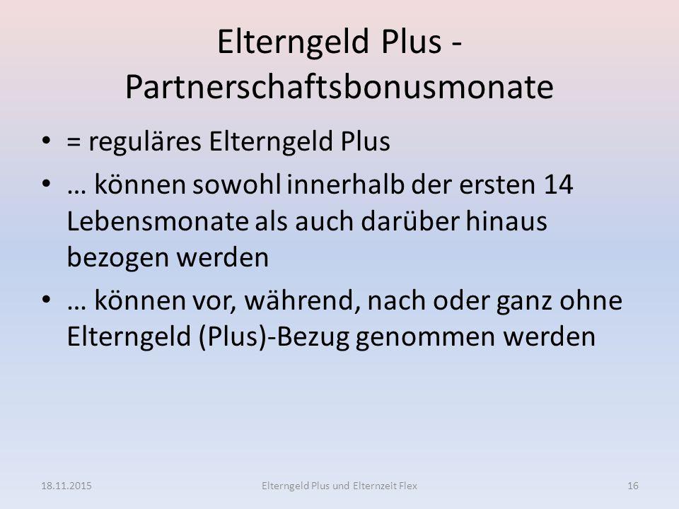 Elterngeld Plus - Partnerschaftsbonusmonate = reguläres Elterngeld Plus … können sowohl innerhalb der ersten 14 Lebensmonate als auch darüber hinaus b