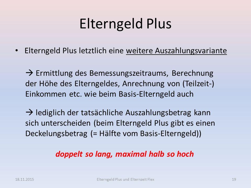Elterngeld Plus Elterngeld Plus letztlich eine weitere Auszahlungsvariante 18.11.2015Elterngeld Plus und Elternzeit Flex19  Ermittlung des Bemessungs