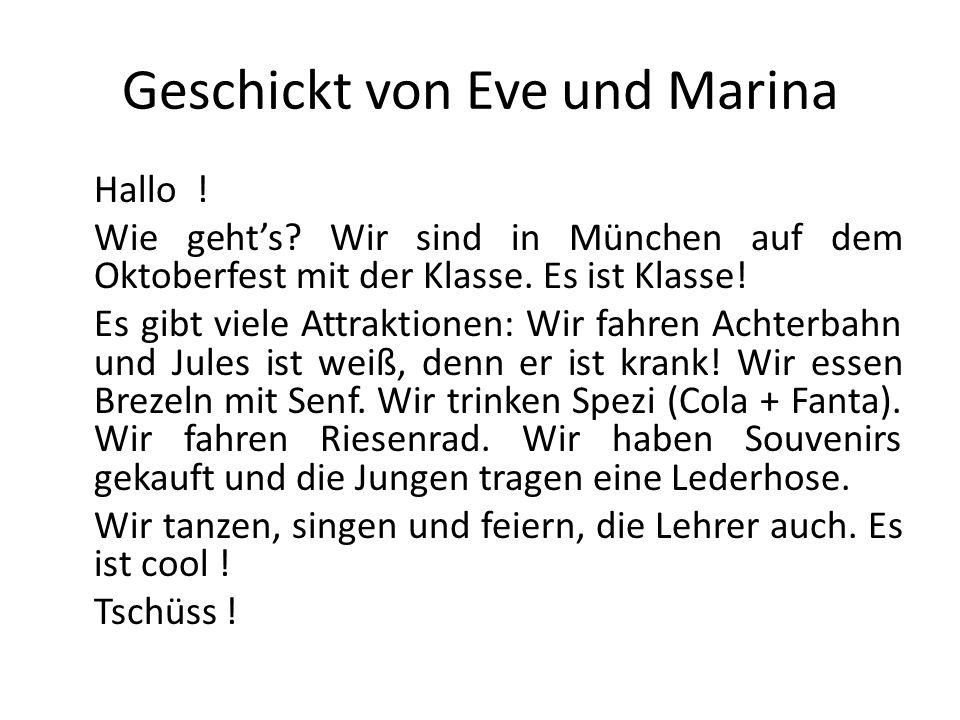 Geschickt von Eve und Marina Hallo ! Wie geht's? Wir sind in München auf dem Oktoberfest mit der Klasse. Es ist Klasse! Es gibt viele Attraktionen: Wi