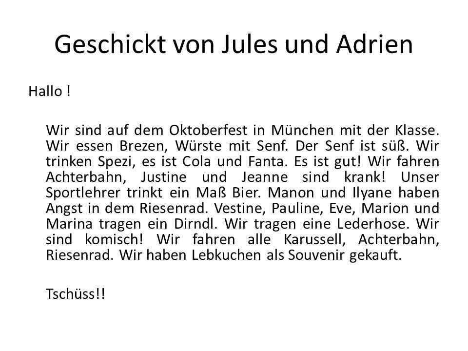 Geschickt von Jules und Adrien Hallo ! Wir sind auf dem Oktoberfest in München mit der Klasse. Wir essen Brezen, Würste mit Senf. Der Senf ist süß. Wi