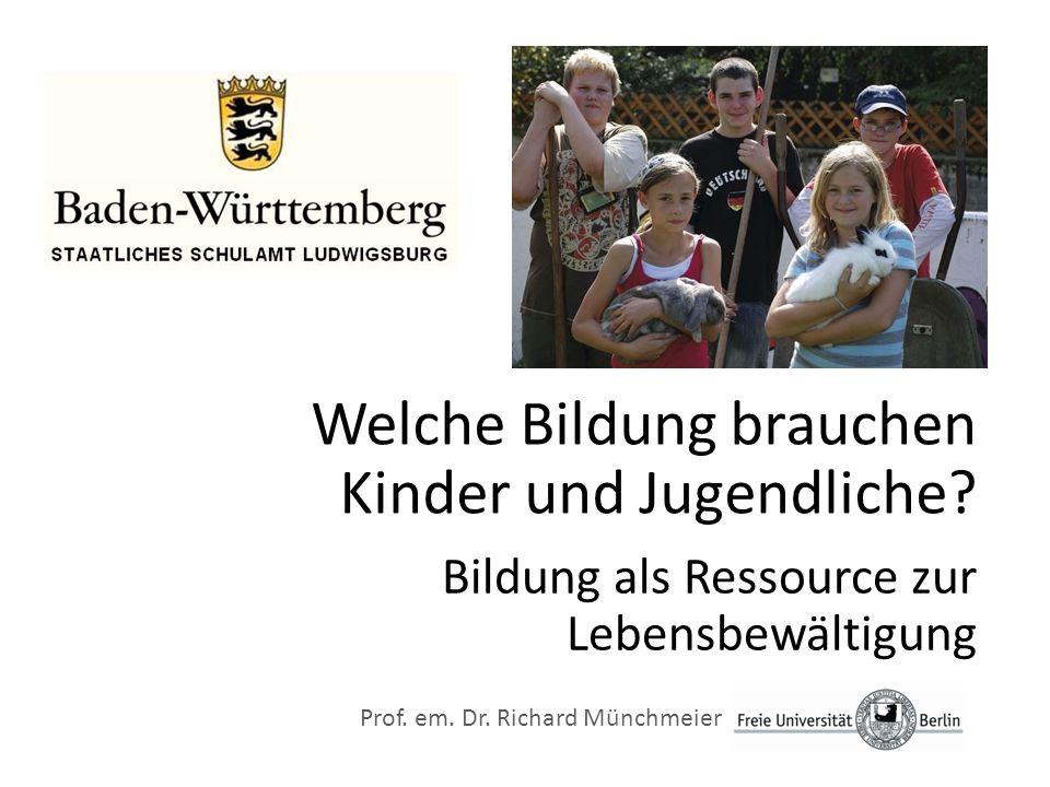 Welche Bildung brauchen Kinder und Jugendliche? Bildung als Ressource zur Lebensbewältigung Prof. em. Dr. Richard Münchmeier
