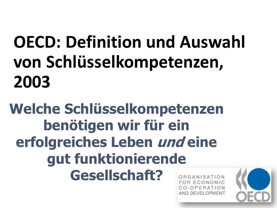 OECD: Definition und Auswahl von Schlüsselkompetenzen, 2003 Welche Schlüsselkompetenzen benötigen wir für ein erfolgreiches Leben und eine gut funktio