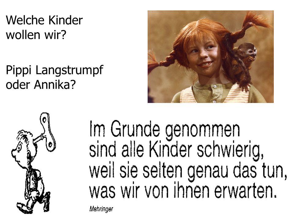 Welche Kinder wollen wir? Pippi Langstrumpf oder Annika?