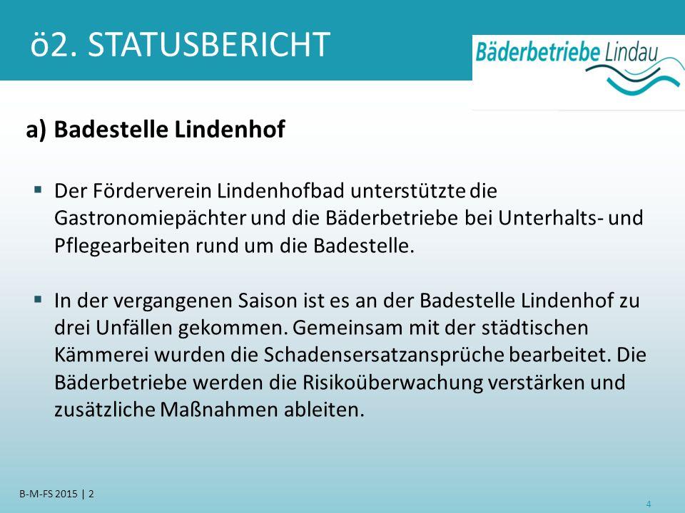 ö2. STATUSBERICHT a) Badestelle Lindenhof  Der Förderverein Lindenhofbad unterstützte die Gastronomiepächter und die Bäderbetriebe bei Unterhalts- un