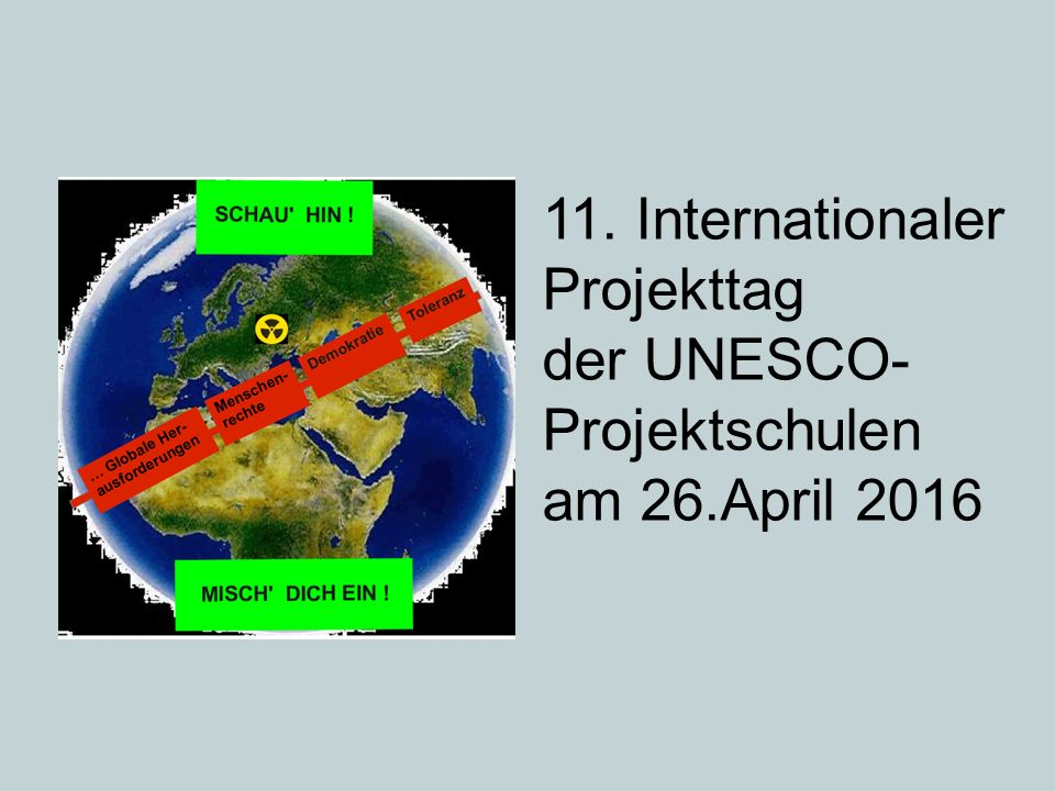 11. Internationaler Projekttag der UNESCO- Projektschulen am 26.April 2016