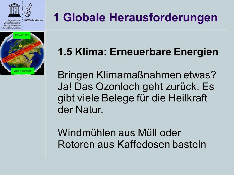 1 Globale Herausforderungen 1.5 Klima: Erneuerbare Energien Bringen Klimamaßnahmen etwas? Ja! Das Ozonloch geht zurück. Es gibt viele Belege für die H