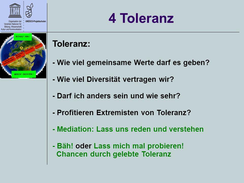 4 Toleranz Toleranz: - Wie viel gemeinsame Werte darf es geben? - Wie viel Diversität vertragen wir? - Darf ich anders sein und wie sehr? - Profitiere