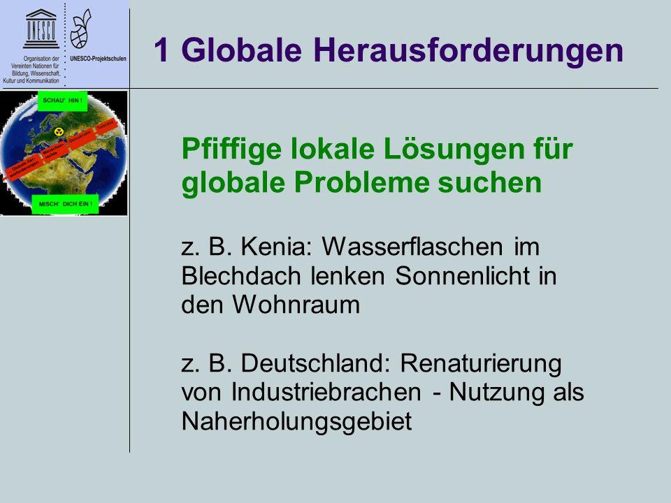 1 Globale Herausforderungen Pfiffige lokale Lösungen für globale Probleme suchen z.