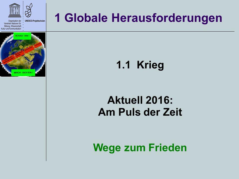 1 Globale Herausforderungen 1.1 Krieg Aktuell 2016: Am Puls der Zeit Wege zum Frieden