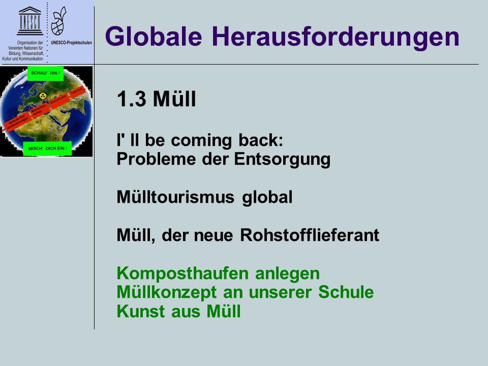 Globale Herausforderungen 1.3 Müll I' ll be coming back: Probleme der Entsorgung Mülltourismus global Müll, der neue Rohstofflieferant Komposthaufen a