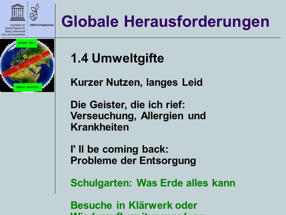Globale Herausforderungen 1.4 Umweltgifte Kurzer Nutzen, langes Leid Die Geister, die ich rief: Verseuchung, Allergien und Krankheiten I' ll be coming