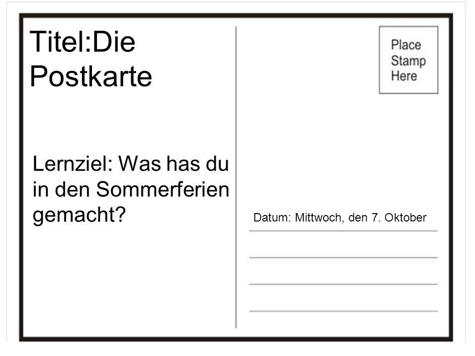 Titel:Die Postkarte Lernziel: Was has du in den Sommerferien gemacht? Datum: Mittwoch, den 7. Oktober