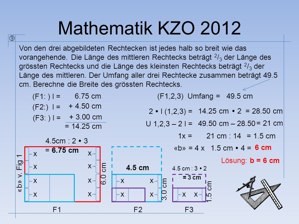 Mathematik KZO 2012 Von den drei abgebildeten Rechtecken ist jedes halb so breit wie das vorangehende. Die Länge des mittleren Rechtecks beträgt 2 / 3