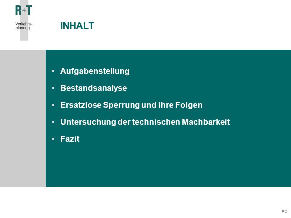 # 2 Aufgabenstellung Bestandsanalyse Ersatzlose Sperrung und ihre Folgen Untersuchung der technischen Machbarkeit Fazit INHALT