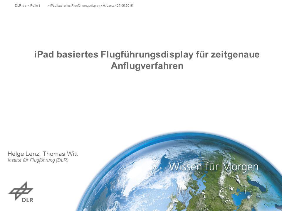 iPad basiertes Flugführungsdisplay für zeitgenaue Anflugverfahren > iPad basiertes Flugführungsdisplay > H. Lenz > 27.05.2015DLR.de Folie 1 Helge Lenz