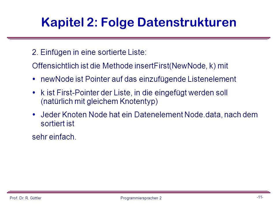 -10- Prof. Dr. R. Güttler Programmiersprachen 2 Kapitel 2: Folge Datenstrukturen Also: int triangular(int n) { if (n==1) return 1; else return(n + tri