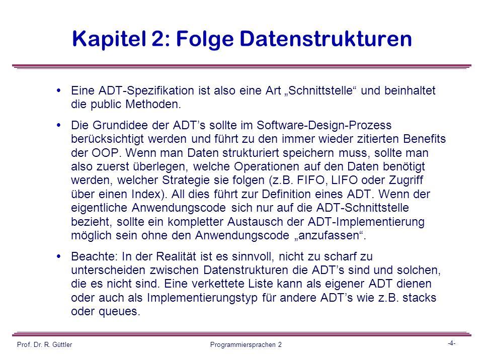 """-3- Prof. Dr. R. Güttler Programmiersprachen 2 Kapitel 2: Folge Datenstrukturen Beispiele:  Für einen ADT """"stack"""" kennt der Benutzer nur den """"logisch"""