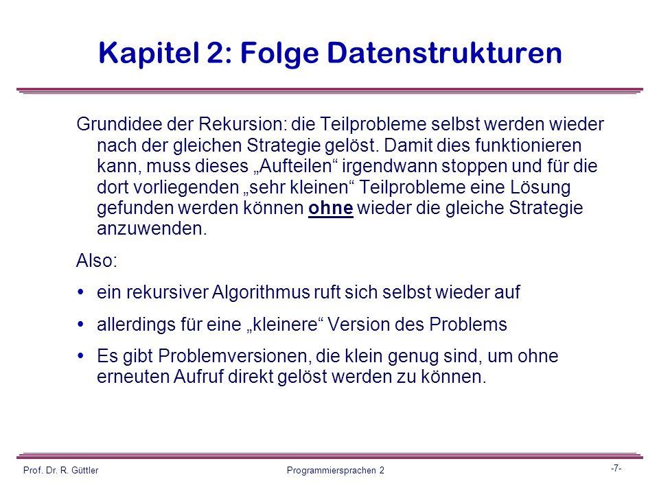 -6- Prof. Dr. R. Güttler Programmiersprachen 2 Kapitel 2: Folge Datenstrukturen 2.5 Einschub: Rekursion Bekannt aus Mathematik: Induktion als Beweisme