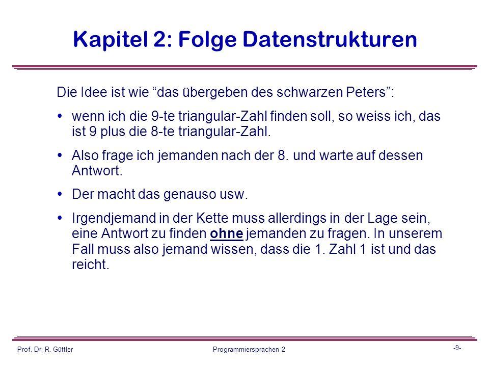 """-8- Prof. Dr. R. Güttler Programmiersprachen 2 Kapitel 2: Folge Datenstrukturen Beispiele: 1. Berechnung der """"triangular numbers"""":  es handelt sich u"""