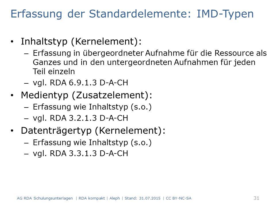 Erfassung der Standardelemente: IMD-Typen Inhaltstyp (Kernelement): – Erfassung in übergeordneter Aufnahme für die Ressource als Ganzes und in den untergeordneten Aufnahmen für jeden Teil einzeln – vgl.