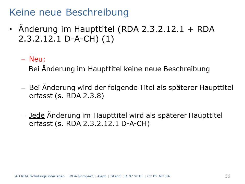 Keine neue Beschreibung Änderung im Haupttitel (RDA 2.3.2.12.1 + RDA 2.3.2.12.1 D-A-CH) (1) – Neu: Bei Änderung im Haupttitel keine neue Beschreibung – Bei Änderung wird der folgende Titel als späterer Haupttitel erfasst (s.