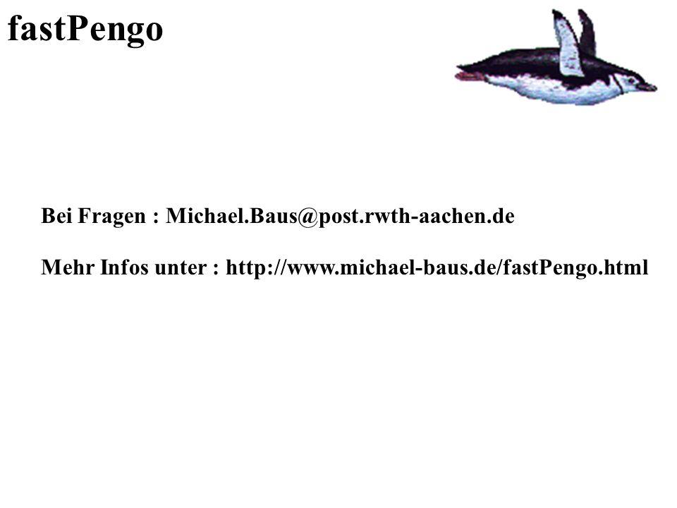 fastPengo Bei Fragen : Michael.Baus@post.rwth-aachen.de Mehr Infos unter : http://www.michael-baus.de/fastPengo.html