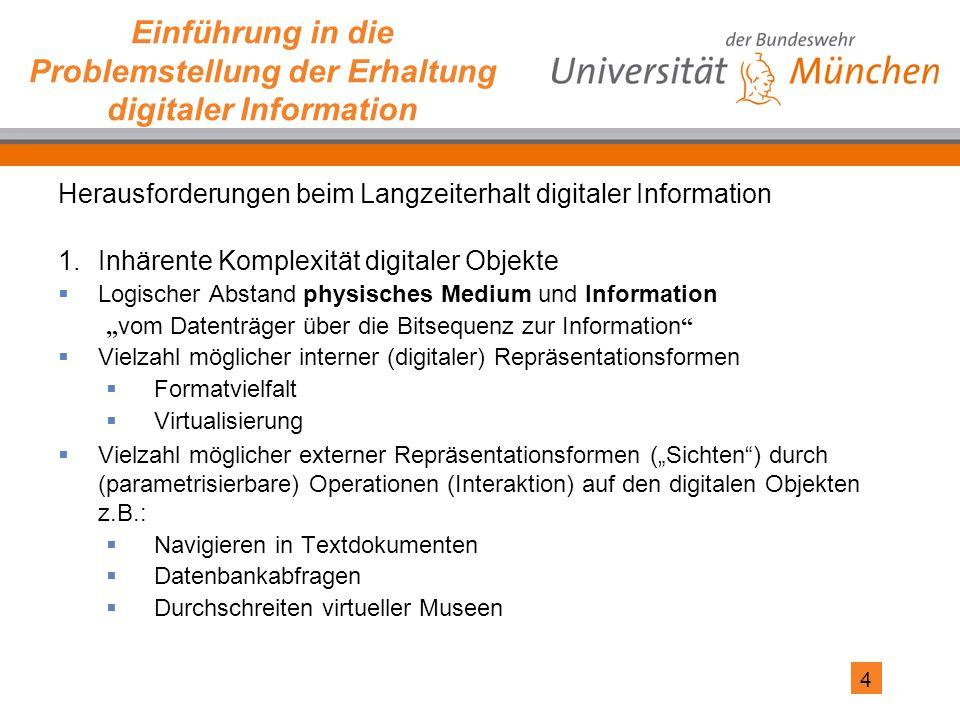5 Einführung in die Problemstellung der Erhaltung digitaler Information Herausforderungen beim Langzeiterhalt digitaler Information 2.