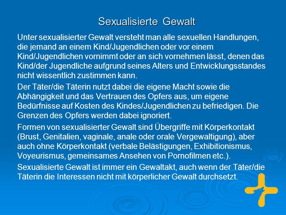 Sexualisierte Gewalt Unter sexualisierter Gewalt versteht man alle sexuellen Handlungen, die jemand an einem Kind/Jugendlichen oder vor einem Kind/Jug